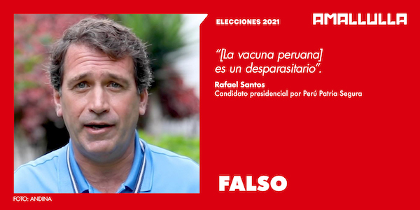 Afirmación de candidato presidencial Rafael Santos acerca de que la vacuna peruana es un desparasitario es falsa